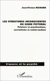 Les structures inconscientes du signe pictural ; peinture et psychanalyse, surréalisme et sémio-analyse - Couverture - Format classique