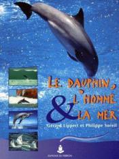 Le dauphin, l'homme & la mer - Couverture - Format classique