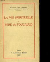 La Vie Spirituelle Du Pere De Foucauld - Couverture - Format classique