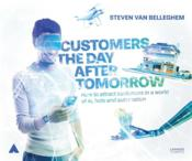 Vente livre :  Customers the day after tomorrow ; how to attract customers in a world of AI, bots and automation  - Steven Van Belleghem