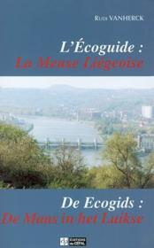 L'Ecoguide : La Meuse Liegeoise De Ecogids : De Maas In Het Luikse - Couverture - Format classique