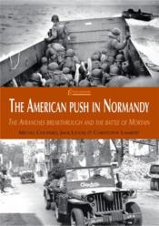 The american push in Normandy ; the Avranches breakthrough and the battle of Mortain  - Michel Coupard - Jack Lecoq - Christophe Lambert