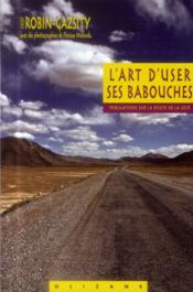 L'art d'user ses babouches ; tribulations sur la route de la soie  - Florian Molenda - Vicent Robin-Gazsity