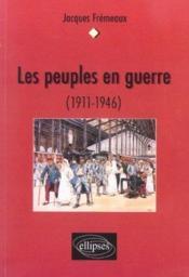 Les Peuples En Guerre (1911-1946) - Couverture - Format classique