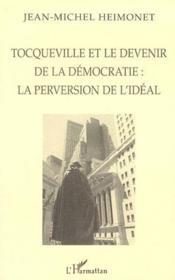 Tocqueville et le devenir de la démocratie : la perversion de l'idéal - Couverture - Format classique