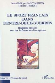 Le Sport Francais Dans L'Entre-Deux-Guerres ; Regards Croises Sur Les Influences Etrangeres - Intérieur - Format classique
