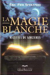 La Magie Blanche T.1 ; Recettes De Sorcieres - Intérieur - Format classique