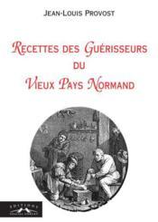 Recettes Des Guerisseurs Du Vieux Pays Normands - Couverture - Format classique