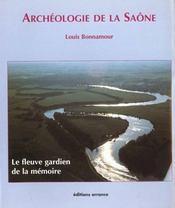 Archeologie De La Saone ; Le Fleuve Gardien De La Memoire - Intérieur - Format classique