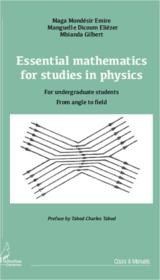 Vente livre :  Essential mathematics for studies in physics ; for undergraduate students, from angle to field  - Emire Maga Mondesir - Eliezer Manguelle Dicoum - Gilbert Mbianda
