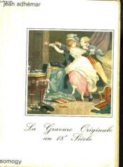 LA GRAVURE ORIGINALE AU 18e SIECLE - Couverture - Format classique