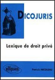 Dicojuris Lexique De Droit Prive - Couverture - Format classique