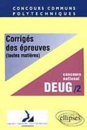 Corriges Des Epreuves (Toutes Matieres) Concours National Deug/2 Concours Communs Polytechniques - Intérieur - Format classique