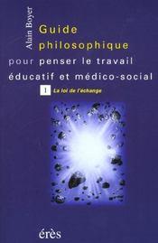 Guide philosophique pour penser le travail éducatif et médico-social t.1 ; la loi de l'échange - Intérieur - Format classique