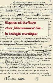 Espace et écriture chez Mohamed Dib : la trilogie nordique - Couverture - Format classique