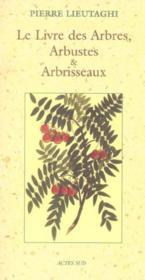 Le livre des arbres, arbustes et arbrisseaux - Couverture - Format classique