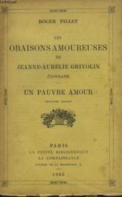 Les Oraisons Amoureuses De Jeanne Aurelie Grivolin Lyonnaise. Un Pauvre Amour. - Couverture - Format classique