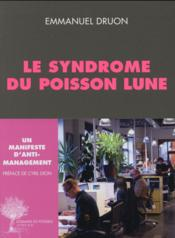 Vente livre :  Le syndrome du poisson lune ; un manifeste d'anti-management  - Emmanuel Druon
