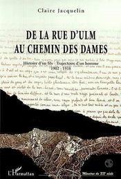 De La Rue D'Ulm Au Chemin Des Dames ; Histoire D'Un Fils ; Trajectoire D'Un Homme 1902-1918 - Intérieur - Format classique