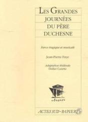 Les Grandes Journees Du Pere Duchesne - Farce Tragique Et Musicale - Couverture - Format classique