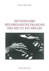 Dictionnaire Des Organistes Francais Des Xix Et Xx Siecle - Couverture - Format classique