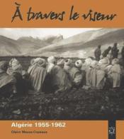 À travers le viseur ; Algérie, 1955-1962 - Couverture - Format classique