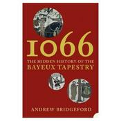 Vente livre :  1066 ; the hidden history of the Bayeux tapestry  - Andrew Bridgeford