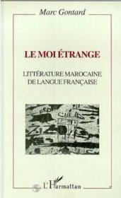Le moi étrange ; littérature marocaine de langue française - Couverture - Format classique