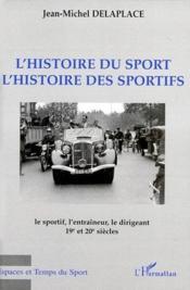 L'histoire du sport, l'histoire des sportifs ; le sportif, l'entraîneur, le dirigeant 19 et 20 siècles - Couverture - Format classique