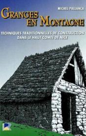 Granges en montagne ; techniques traditionnelles de construction dans le haut comte de nice - Couverture - Format classique