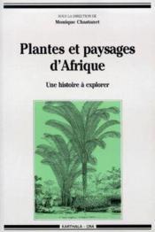 Plantes Et Paysages D'Afrique. Une Histoire A Explorer - Couverture - Format classique