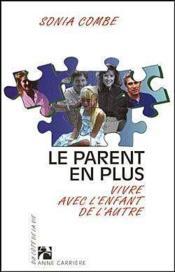 Le Parent En Plus. Vivre Avec L'Enfant De L'Autre - Couverture - Format classique