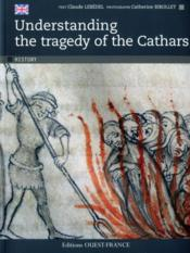 Vente livre :  Understanding the tragedy of the cathares  - Lebedel Claude