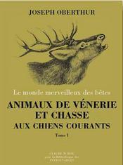 Animaux de vénerie et chasse, aux chiens courants t.1 - Intérieur - Format classique