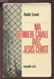 Ma derniere cavale avec jesus christ - Couverture - Format classique
