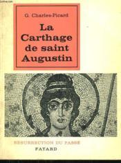 La Carthage De Saint Augustin. Collection Resurrection Du Passe. - Couverture - Format classique