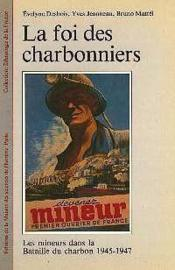La Foi Des Charbonniers. Les Mineurs Dans La Bataille Du Charbon, 194 5-1947 - Couverture - Format classique