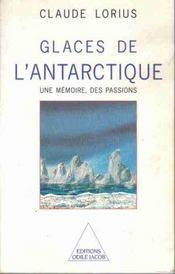 Glaces de l'Antarctique ; une mémoire, des passions - Intérieur - Format classique