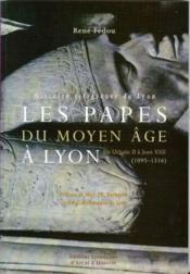 Les papes du Moyen Age à Lyon ; de Urbain II à Jean XXII (1095-1316) - Couverture - Format classique
