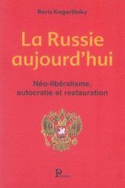 La Russie Aujourd'Hui ; Neo-Liberalisme, Autocratie Et Restauration - Intérieur - Format classique