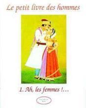 Le Petit Livre Des Hommes - 1 Ah, Les Femmes !... - Couverture - Format classique