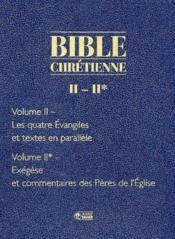 Bible chrétienne t.2 ; les quatre évangiles et textes en parallèle ; Bible chrétienne t.2* ; exégèse et commentaires des pères de l'église - Couverture - Format classique