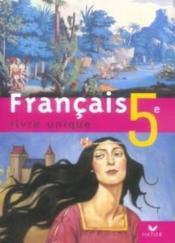 Français ; livre unique ; 5ème ; manuel de l'élève (édition 2006) - Couverture - Format classique