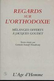 Regards Sur L'Orthodoxie : Melanges Offerts A Jacques Goudet - Couverture - Format classique