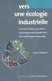 Vers une écologie industrielle ; comment mettre en pratique le développement durable dans une société hyper-industrielle - Couverture - Format classique