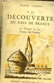 A La Decouverte De France. La Nature Et Les Travaux Des Hommes. - Couverture - Format classique