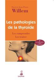 Les pathologies de la thyroïde ; les comprendre, les traiter - Couverture - Format classique