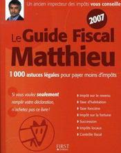 Le Guide Fiscal Matthieu (edition 2007) ; 1000 Astuces Legales Pour Payer Moins D'Impots - Intérieur - Format classique
