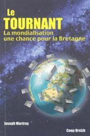 Le tournant ; la mondialisation une chance pour la Bretagne - Couverture - Format classique
