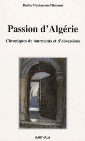 Passion d'Algerie ; chroniques de tourments et d'obsessions - Couverture - Format classique